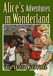 Alice's Adventures in Wonderland : Greatest Books for Kids - (With Over 100 Illustrations and Audiobook Link) ebook by Lewis Carroll