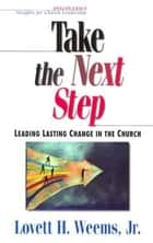 Take the Next Step - Leading Lasting Change in the Church ebook by Lovett H. Weems, Jr.