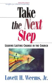 Take the Next Step - Leading Lasting Change in the Church ebook by Lovett H. Weems Jr.