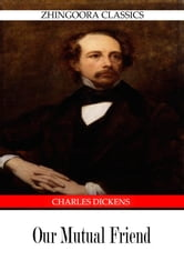 Our Mutual Friend ebook by Charles Dickens