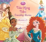 Disney Princess Take-Along Tales - Friendship Stories ebook by Disney Book Group