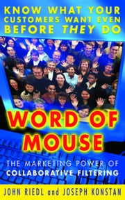 Word of Mouse - The Marketing Power of Collaborative Filtering ebook by John Riedl,Joseph Konstan