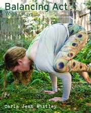 Balancing Act: Yoga Essays ebook by Carla Jean Whitley
