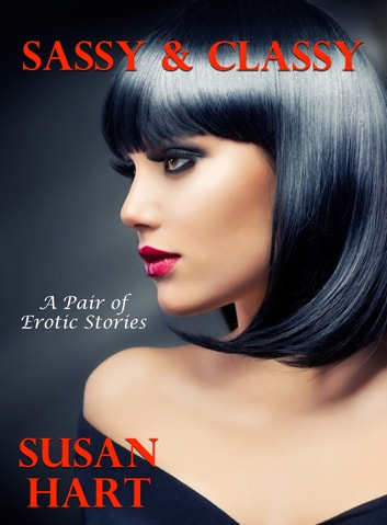 Sassy & Classy - A Pair of Erotic Stories ebook by Susan Hart