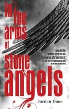 In the Arms of Stone Angels ebook by Jordan Dane