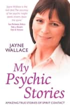 My Psychic Stories ebook by Jayne Wallace