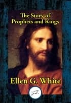 The Story of Prophets and Kings ebook by Ellen G. White