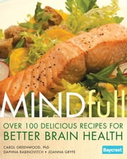 Mindfull: Over 100 Delicious Recipes for Better Brain Health ebook by Carol Greenwood,Daphna Rabinovich,Joanna Gryfe