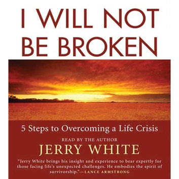 I Will Not Be Broken - Five Steps to Overcoming a Life Crisis audiobook by Jerry White
