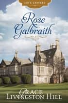 Rose Galbraith ebook by Grace Livingston Hill