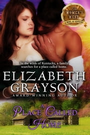 A Place Called Home (The Women's West Series, Book 3) ebook by Elizabeth Grayson