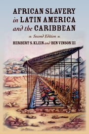African Slavery in Latin America and the Caribbean ebook by Herbert S. Klein,Ben Vinson, III