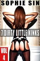 7 Dirty Little Kinks (Vol 4) ebook by Sophie Sin