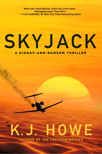 Skyjack: a full-throttle hijacking thriller that never slows down ebook by K.J. Howe
