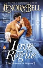 Love Is a Rogue - Wallflowers vs. Rogues eBook by Lenora Bell