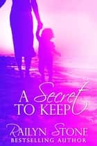 A Secret to Keep ebook by Railyn Stone