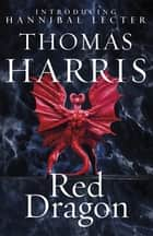 Red Dragon - The original Hannibal Lecter classic (Hannibal Lecter) ebook by Thomas Harris