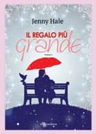 Il regalo più grande eBook by Jenny Hale