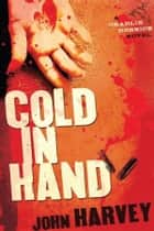 Cold in Hand ebook by John Harvey