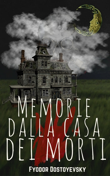 Memorie Dalla Casa dei Morti eBook by Fëdor Dostoevskij