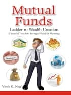 Mutual Funds - Ladder to Wealth Creation ebook by Vivek K. Negi
