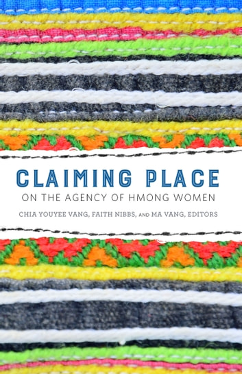 Claiming Place - On the Agency of Hmong Women ebook by