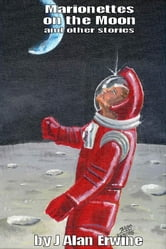 Marionettes on the Moon and other stories ebook by J Alan Erwine