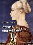 Agnese, una Visconti ebook by Adriana Assini