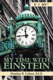 My Time With Einstein ebook by Stanley R. Cohen, Ed.D.