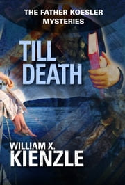 Till Death - The Father Koesler Mysteries: Book 22 ebook by William Kienzle