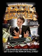 Damn, It Feels Good to Be a Banker ebook by Leveraged Sellout