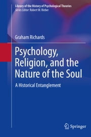 Psychology, Religion, and the Nature of the Soul - A Historical Entanglement ebook by Graham Richards