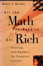 All the Math You Need to Get Rich ebook by Robert L. Hershey