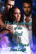 The Beginning of the End ebook by Jana Leigh