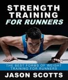 Strength Training For Runners : The Best Forms of Weight Training for Runners ebook by