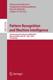 Pattern Recognition and Machine Intelligence - 6th International Conference, PReMI 2015, Warsaw, Poland, June 30 - July 3, 2015, Proceedings ebook by Marzena Kryszkiewicz,Sanghamitra Bandyopadhyay,Henryk Rybinski,Sankar K. Pal