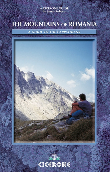 The Mountains of Romania - A guide to walking in the Carpathian Mountains ebook by James Roberts