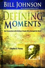 Defining Moments: Charles G Finney ebook by Bill Johnson