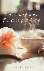 La culture française ebook by Adena Chira
