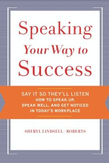 Speaking Your Way to Success ebook by Sheryl Lindsell-Roberts