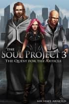 The Soul Project Part 3 The Quest For The Article ebook by Michael Arnold