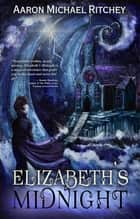 Elizabeth's Midnight ebook by Aaron Michael Ritchey