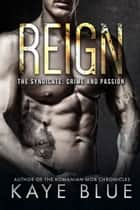 Reign ebook by Kaye Blue