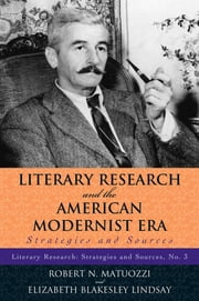 Literary Research and the American Modernist Era - Strategies and Sources ebook by Robert N. Matuozzi,Elizabeth B. Lindsay