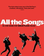 All The Songs - The Story Behind Every Beatles Release ebook by Philippe Margotin,Jean-Michel Guesdon,Scott Freiman,Patti Smith