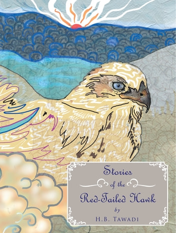 Stories of the Red-Tailed Hawk ebook by H.B. Tawadi