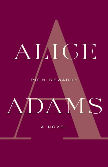 Rich Rewards - A Novel ebook by Alice Adams