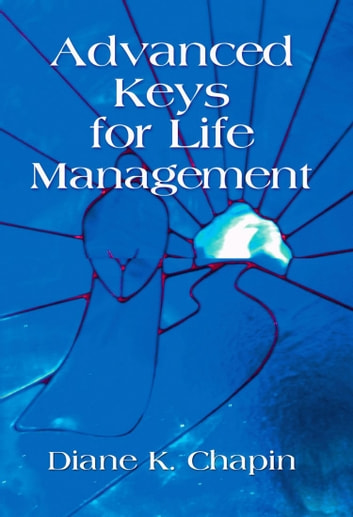 Advanced Keys For Life Management ebook by Diane K. Chapin