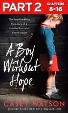 A Boy Without Hope: Part 2 of 3 ebook by Casey Watson