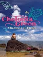 Chelonia Green Champion of Turtles ebook by Christobel Mattingley